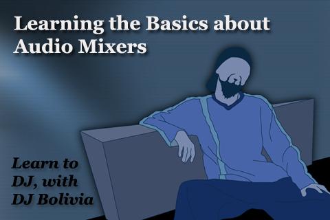Soporific Airs (DJ Bolivia): Tutorial Video about Audio Mixer Basics